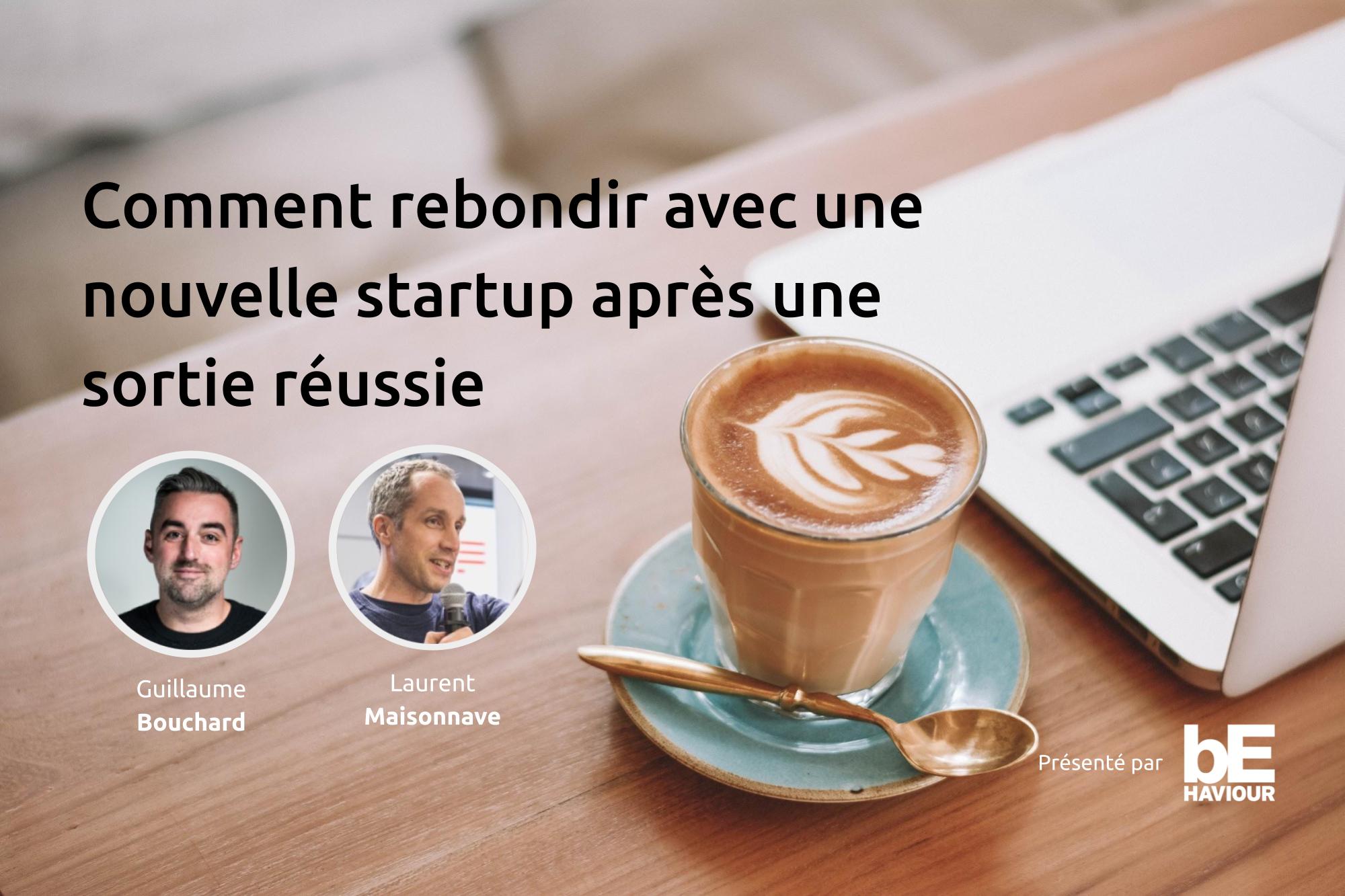 Guillaume Bouchard explique comment rebondir avec une nouvelle startup après une sortie réussie